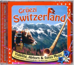 Grüezi Switzerland / Jodeling, Alphorn & Swiss Music